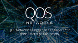 QOS Networks, an industry leader in intelligent edge solutions such as SD-WAN, uCPE, and Virtual Network Services, announced today that they are bringing enterprises a true Edge as a Service™ platform.