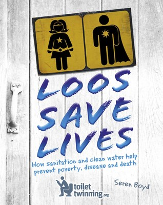 LOOS SAVE LIVES: How Sanitation & Clean Water Help Prevent Poverty, Disease & Death (PRNewsfoto/ALCS)