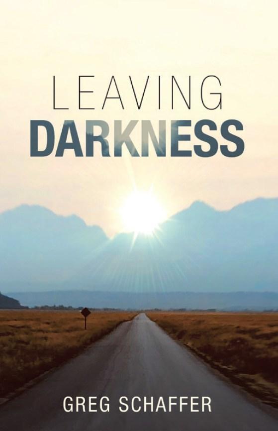 Leaving Darkness by Greg Schaffer
