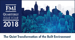 "FMI Releases Quarterly Publication ""The Quiet Transformation of the Built Environment"""
