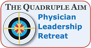 Quadruple Aim Physician Leadership Retreat hosted by Dike Drummond MD, CEO and Founder, TheHappyMD.com the Physician Wellness Champion Boot Camp