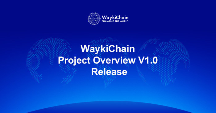 WaykiChain Project Overview V1.0 Release