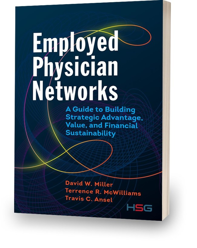 The new book provides insights from HSG's 20+Years of Helping Health Systems Optimize Employed Physician Networks