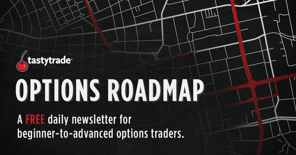 Introducing Options Roadmap: a free daily newsletter for beginner-to-advanced options traders, presented by tastytrade and MoneyShow.com. Sign up for your free subscription and receive in-depth trading lessons covering the gamut of options techniques, execution strategies, trading psychology, money management, and more—delivered straight to your inbox every morning.