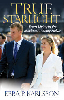 True Starlight: From Living in the Shadows to Being Stellar by Ebba P. Karlsson