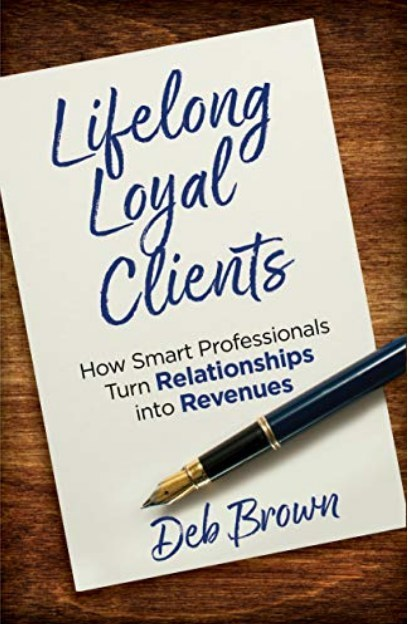 Lifelong Loyal Clients: How Smart Professionals Turn Relationships Into Revenues (2018 Indie Books International).