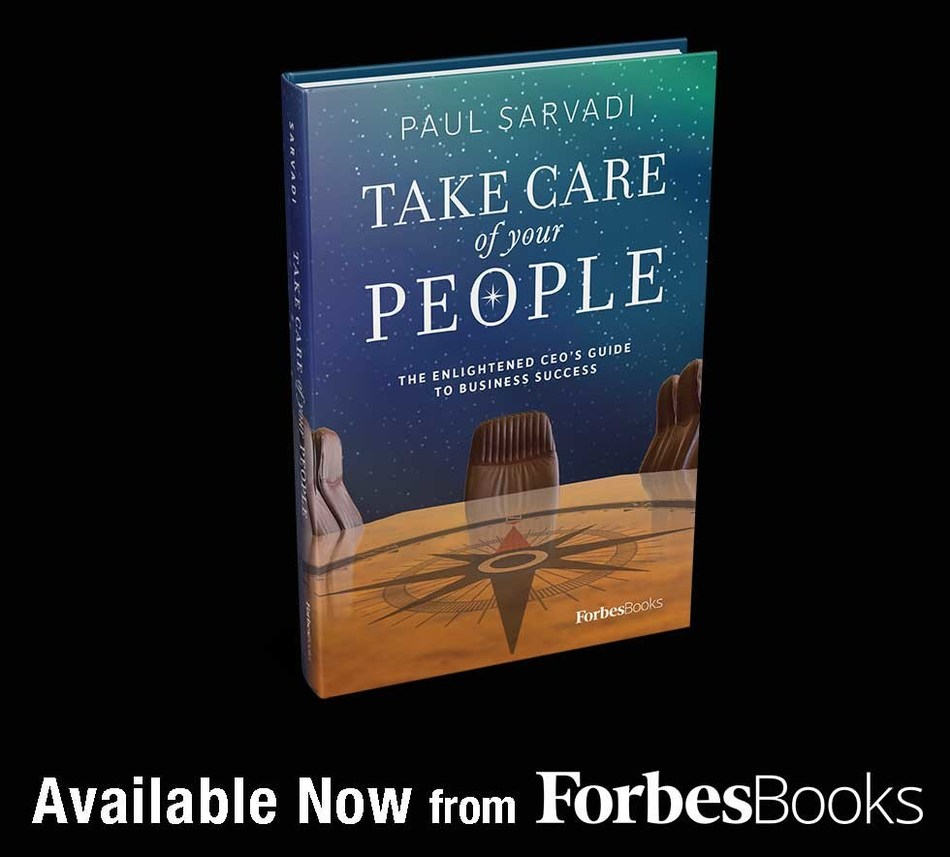 "Paul Sarvadi Releases ""Take Care of Your People: The Enlightened CEO's Guide to Business Success"" with ForbesBooks"