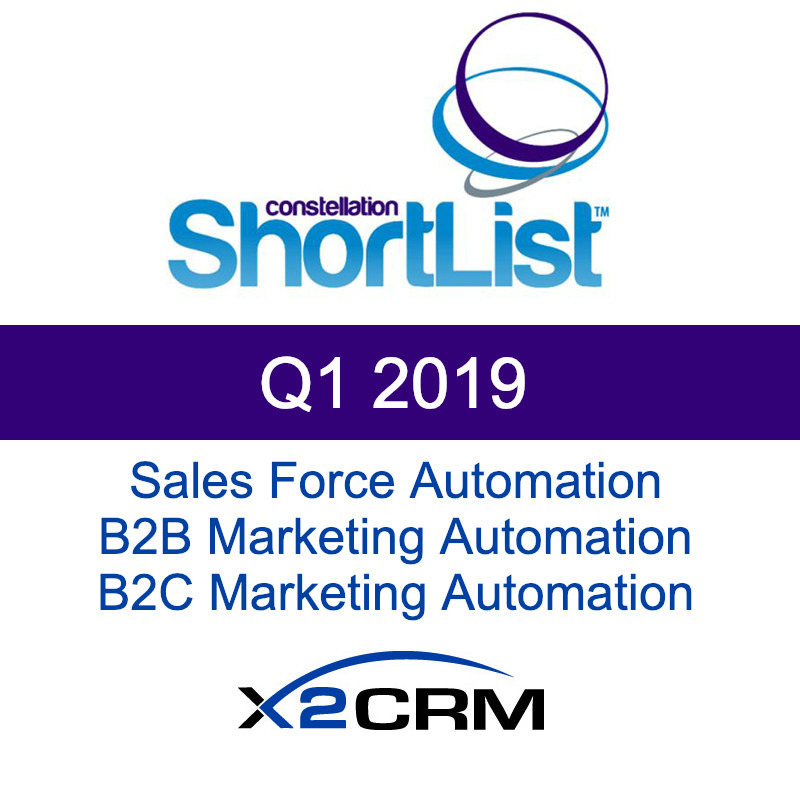 X2CRM Awarded Constellation ShortListTM Q1, 2019 in Sales Force Automation, B2B Marketing Automation and B2C Marketing Automation