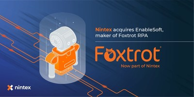 Nintex today announced its acquisition of Robotic Process Automation (RPA) provider EnableSoft, maker of Foxtrot RPA, to bring Nintex customers and partners powerful, easy-to-use RPA capabilities with the fastest time to value. (PRNewsfoto/Nintex)