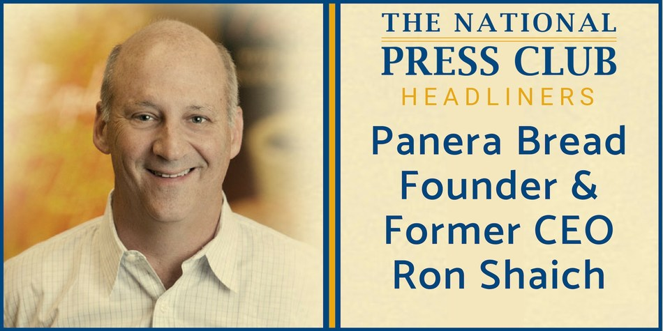Panera Bread founder and former CEO Ron Shaich to deliver speech on why he believes Wall Street's hunger for short-term profits is hurting the average American's bottom line at National Press Club Headliners Luncheon, April 26