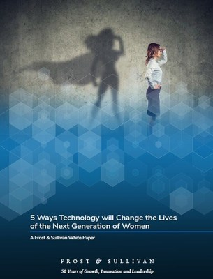 Frost & Sullivan Visionary Innovation Expert Reveals 5 Ways Technology will Change the Lives of the Next Generation of Women