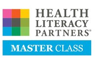 Designed to assist healthcare organizations in developing health literacy skills that are scalable and sustainable, the Master Class is a structured program taught by health literacy experts and customized to an organization's specific needs.