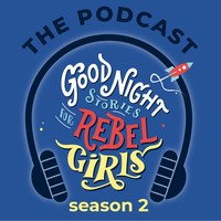 """From award-winning media company, Timbuktu Labs, """"Good Night Stories for Rebel Girls: the Podcast"""" is back with Season Two, diving into the lives of the real-life heroes featured in both volumes of the book series, """"Good Night Stories for Rebel Girls."""