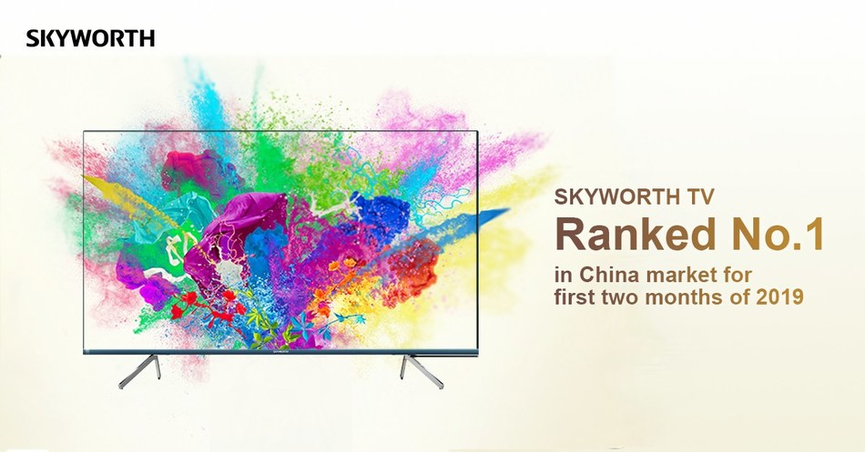 SKYWORTH TV ranked 1st in China market for first two months of 2019