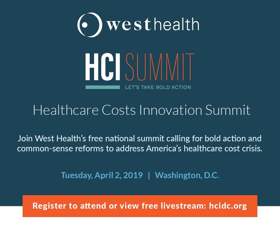 "West Health, a family of nonpartisan, nonprofit organizations, will host ""High Costs, Broken Promises: Healthcare in America Summit"" on Tuesday, April 2, 2019 in Washington, D.C. The national summit on the high costs of healthcare will bring together top healthcare and business leaders, patient advocates and policy experts to advance common-sense reforms that can lower costs and improve the quality of care. Visit https://www.hcidc.org/ for free registration to stream or attend."