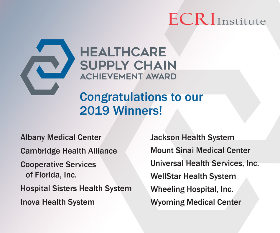 ECRI Institute, an independent trusted authority on healthcare practices and products, names eleven U.S. healthcare organizations as 2019 winners of its annual Healthcare Supply Chain Achievement Award. These awardees demonstrated excellence in overall spend management in their supply chain processes. More than 3,000 U.S. hospitals and health systems are members of ECRI Institute's strategic sourcing programs. In the past twelve months, ECRI has analyzed more than $38 billion in supply spend.