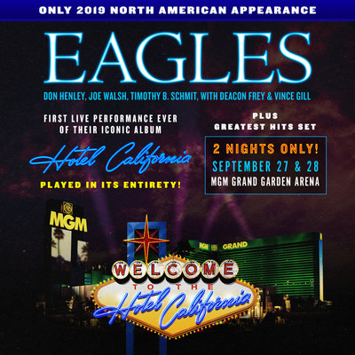 "FOR FIRST TIME EVER, EAGLES TO PERFORM ""HOTEL CALIFORNIA"" ALBUM LIVE IN ITS ENTIRETY FRIDAY, SEPTEMBER 27 & SATURDAY, SEPTEMBER 28 AT MGM GRAND GARDEN ARENA IN LAS VEGAS"