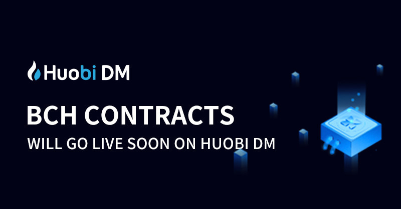 Huobi DM will be offering BCH Contracts