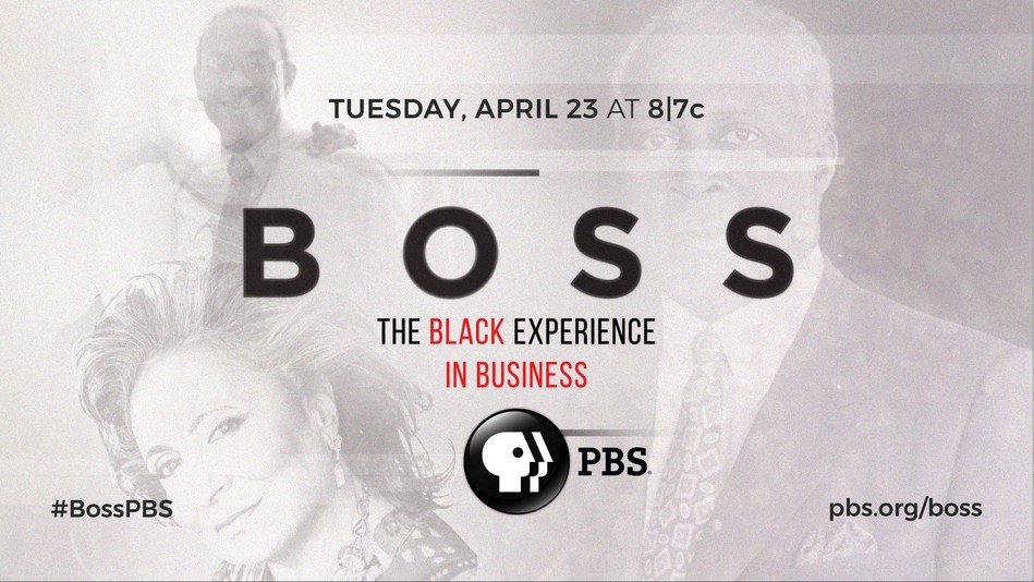 """Boss: The Black Experience in Business"" premieres nationwide Tuesday, April 23 at 8:00 p.m. ET on PBS (check local listings), pbs.org/boss and PBS Video apps."