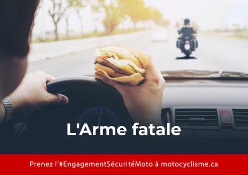 La distraction au volant constitue un danger pour les motocyclistes et autres usagers de la route qui sont plus vulnérables. Déposez votre hamburger et gardez les deux mains sur le volant. Nous comptons sur vous. Prenez l'engagement de sécurité maintenant. Nous partageons la route. Partageons la responsabilité. Conducteurs de véhicule, prenez l'engagement de sécurité de la moto aujourd'hui. (Groupe CNW/Motorcyclists Confederation of Canada (MCC))