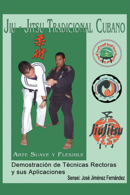 El nuevo libro de José Jiménez, «Jiu-Jitsu Tradicional Cubano», nos trae una visión completa de los movimientos que conforman este arte marcial bajo este estilo