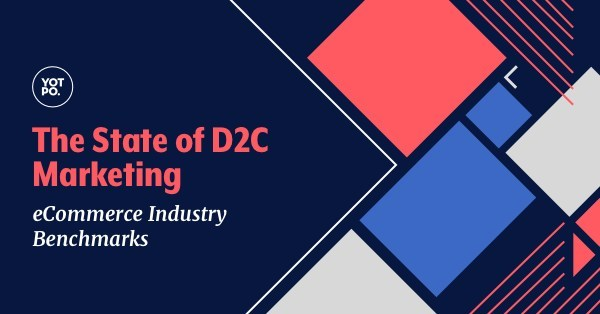 """""""The State of D2C Marketing 2019"""" from Yotpo offers extensive eCommerce and marketing benchmarks as reported by direct-to-consumer brands."""