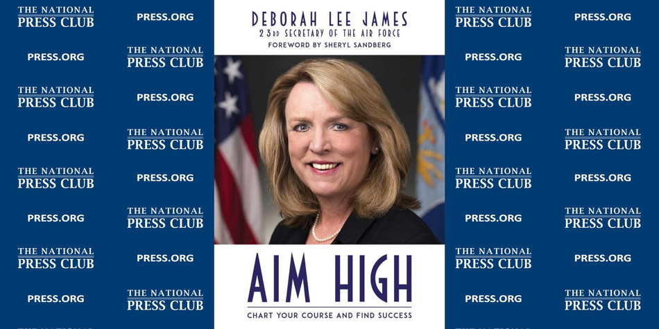 "Former Secretary of the U.S. Air Force Deborah Lee James to share new book ""Aim High"" at National Press Club Headliners Book event, May 30"