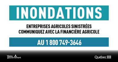 Si votre entreprise a subi des dommages résultant des inondations, nous vous invitons à communiquer avec la FADQ au 1 800 749-3646. (Groupe CNW/La Financière agricole du Québec)