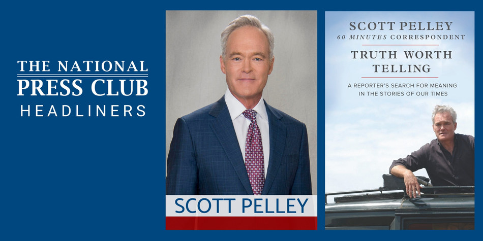 """60 Minutes correspondent Scott Pelley to discuss """"TRUTH WORTH TELLING"""" at National Press Club Headliners event, May 22"""