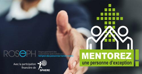 Mentorez une personne d'exception! est un projet du ROSEPH, avec la participation financière de SPHERE (Groupe CNW/Regroupement des organismes spécialisés pour l'emploi des personnes handicapées (ROSEPH))