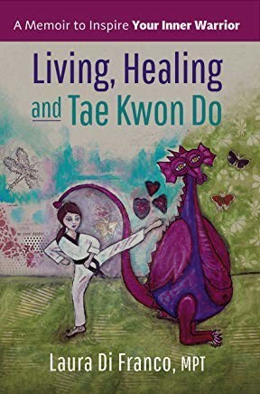 Living, Healing & Tae Kwon Do: A Memoir to Inspire Your Inner Warrior