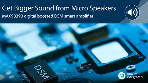 Get bigger sound from your micro speakers with MAX98390 DSM smart amp.