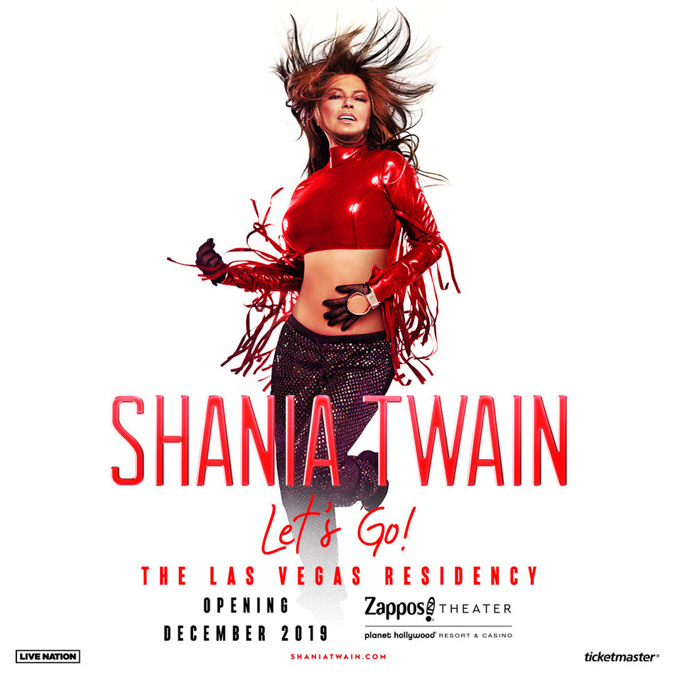"GLOBAL ICON SHANIA TWAIN ANNOUNCES HEADLINING LAS VEGAS RESIDENCY -  SHANIA TWAIN ""LET'S GO!"" THE LAS VEGAS RESIDENCY LAUNCHES FRIDAY, DECEMBER 6 AT ZAPPOS THEATER AT PLANET HOLLYWOOD RESORT & CASINO"