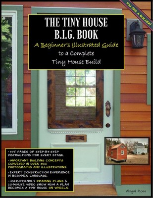 The Tiny House B.I.G. Book, a Beginner's Illustrated Guide to a Complete Tiny House Build