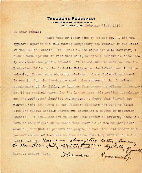 "Theodore Roosevelt angrily writes that religion has no place in public schools: ""...I believe in absolutely non-sectarian public schools...the Protestant fanatics who attempt who attempt to force this through are playing into the hands of the Catholic fanatics who want to break down the Public Schools system and introduce a system of sectarian schools..."" To be auctioned by Alexander Historical Auctions, July 30-31, 2019. Please credit."