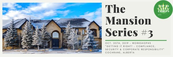 "The Mansion Series #3 - Cochrane, Alberta ""Getting it Right! - Compliance, Security and Corporate Responsibility (CNW Group/CANNACHIEFS Media)"