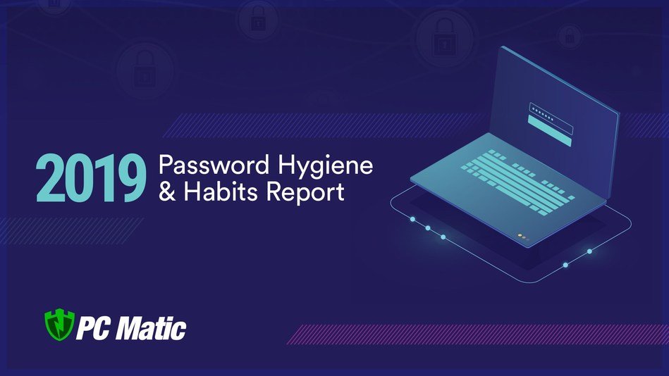 """PC Matic, the world's only 100% American-made anti-virus software, released its """"2019 Password Hygiene and Habits Report"""" outlining key findings from its' American-based survey and providing recommendations on how to bolster password security practices"""