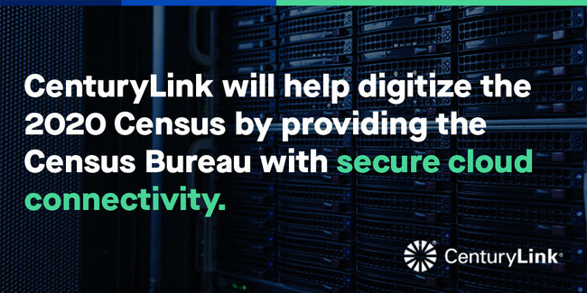 CenturyLink will help digitize the 2020 Census by providing the Census Bureau with secure cloud connectivity,