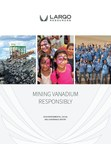 Largo Resources Releases its Inaugural Environmental, Social and Governance Report