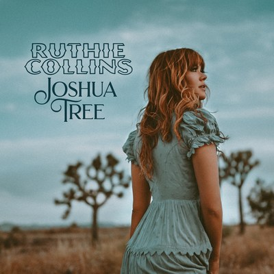 Singer/Songwriter Ruthie Collins Releases New Song, «Joshua Tree»