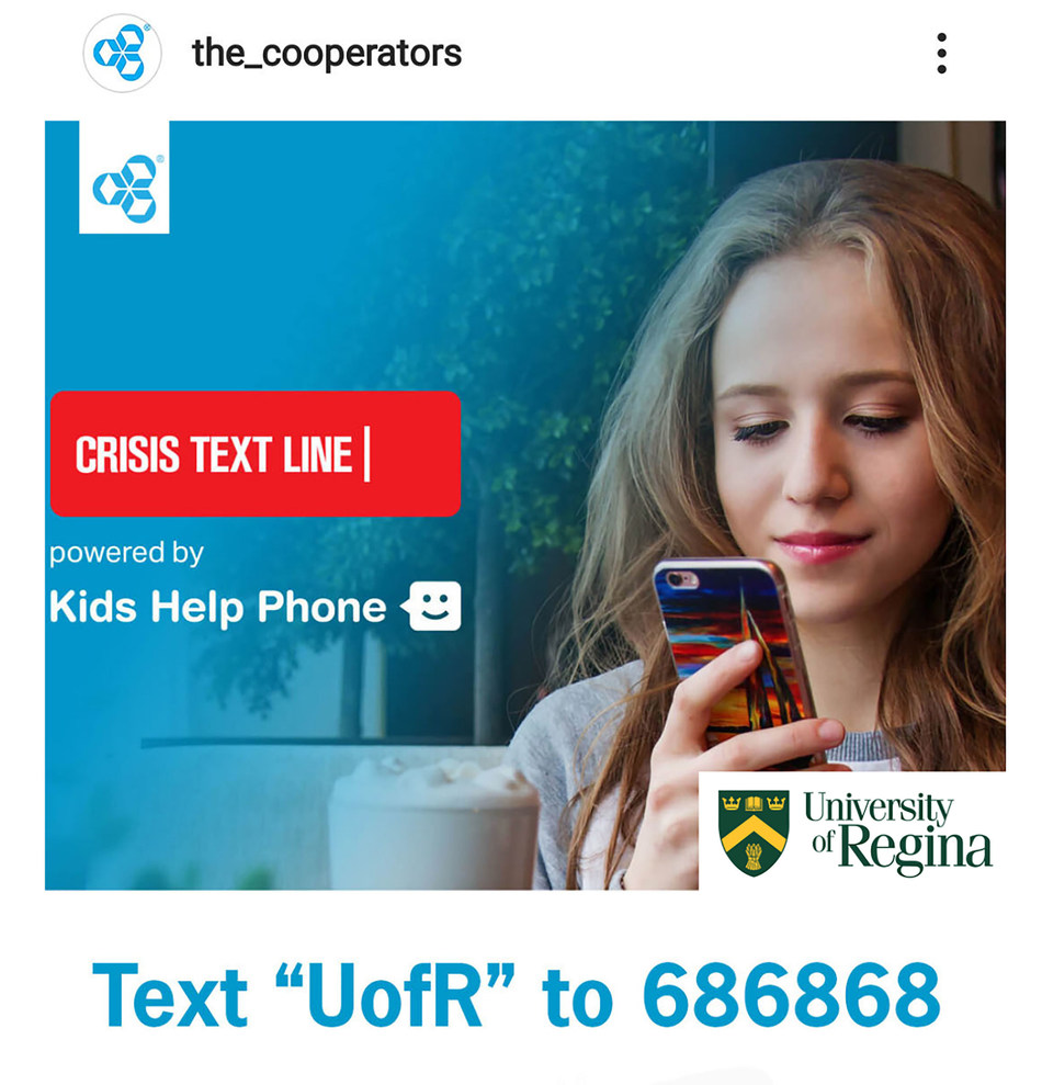 "The Co-operators has partnered to provide mental health support to University of Regina students through the Crisis Text Line powered by Kids Help Phone. When students text ""UofR"" to 686868, they are immediately supported by a Kids Help Phone trained volunteer Crisis Responder and can be referred to on-campus resources. (CNW Group/The Co-operators)"