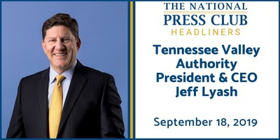 TVA CEO Jeff Lyash to discuss future of energy for nation's largest public utility at National Press Club Newsmaker, September 18