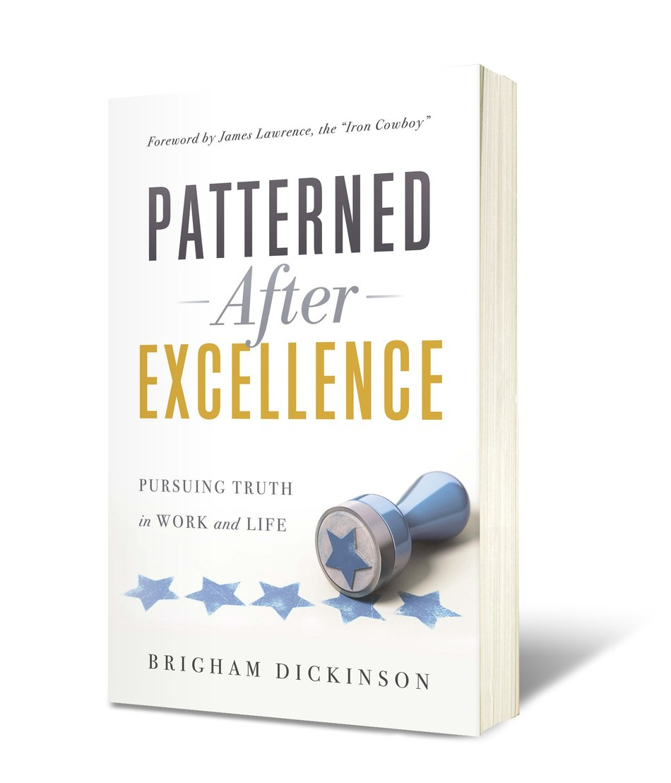 """Brigham Dickinson has announced the release of his second book """"Patterned After Excellence: Pursuing Truth in Work and Life"""""""