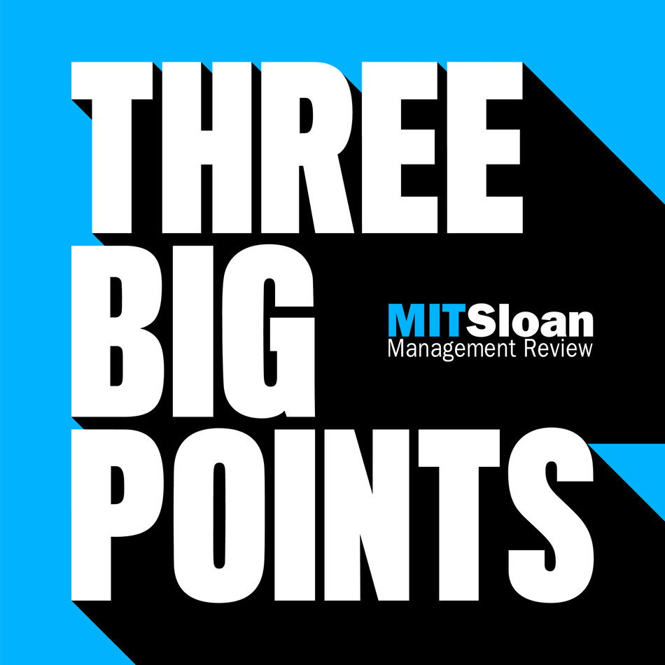 MIT Sloan Management Review Announces New Podcast: Three Big Points, a Short Podcast for Busy Leaders