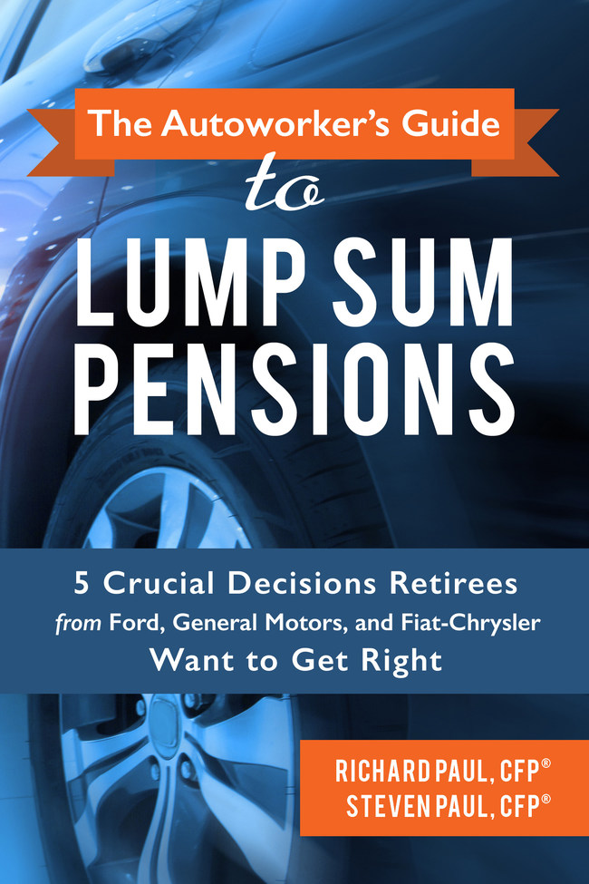 The Autoworker's Guide to Lump Sum Pensions: 5 Crucial Decisions Retirees from Ford, General Motors, and Fiat-Chrysler Want to Get Right